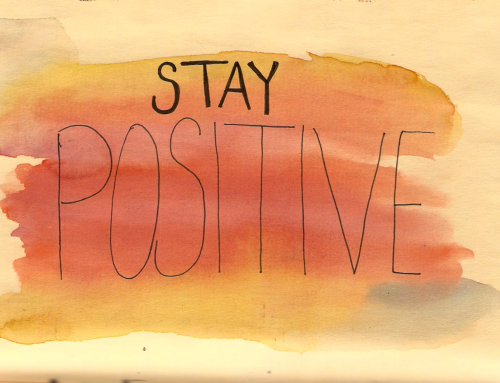 Keep a positive attitude at ALL time!